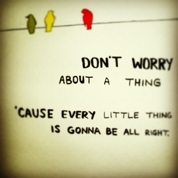 "Don't Worry Baby Everything Will be Alright ""don't Worry About a Thing"